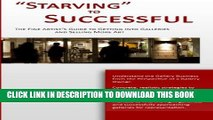 """[PDF] """"Starving"""" to Successful: The Fine Artist s Guide to Getting Into Galleries and Selling More"""