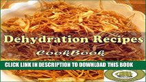 Collection Book Dehydration Recipes: 101 Delicious, Nutritious, Low Budget, Mouthwatering