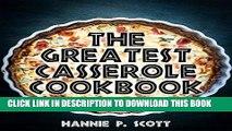 New Book The Greatest Casserole Cookbook (Casserole Recipes): Easy Casserole Recipes and Casserole