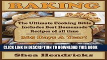 Collection Book Baking: The Ultimate Cooking Bible Includes Best Homemade Recipes of All Time -365