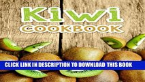 Collection Book Kiwi Cookbook: Top 50 Most Delicious Kiwi Recipes (Recipe Top 50s Book 129)