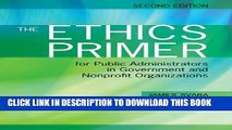 [PDF] The Ethics Primer for Public Administrators in Government and Nonprofit Organizations Full