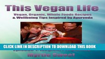 New Book This Vegan Life: Vegan, Organic, Whole Foods Recipes and Wellbeing Tips Inspired by