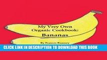 New Book My Very Own Organic Cookbook: Bananas (My Very Own Organic Cookbooks Book 4)