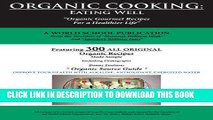 """New Book Organic Cooking: Eating Well: """"300 Simple Organic Gourmet Recipes for a Healthier Life"""""""