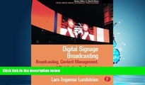 For you Digital Signage Broadcasting: Broadcasting, Content Management, and Distribution