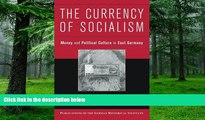 Big Deals  The Currency of Socialism: Money and Political Culture in East Germany (Publications of