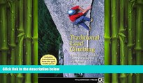 READ book  Traditional Lead Climbing: A Rock Climber s Guide to Taking the Sharp End of the Rope