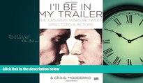Popular Book I ll Be in My Trailer: The Creative Wars Between Directors and Actors