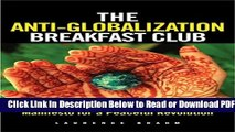 [Get] The Anti-Globalization Breakfast Club: Manifesto for a Peaceful Revolution Popular Online