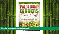 READ BOOK  Paleo Dump Dinners: Paleo Dump Dinners For Kids - A Month of Paleo Dump Dinner Recipes