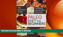 EBOOK ONLINE  Paleo Diet For Beginners: The Essential Guide to Getting Started with Paleo Diet