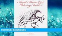 Enjoyed Read Angel Flower Girl Coloring Book 5: Angels, Demons, Fairies, Cat Girls And Other