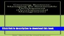 Read Greening Business: Managing for Sustainable Development (Developmental Management Series)