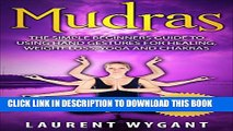 [PDF] MUDRAS: The Simple Beginners Guide to Using Hand Gestures for Healing, Weight Loss, Yoga,