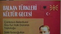 Çankaya Belediyesi?nden Makedonya?da Balkan Türkleri Kültür Gecesi