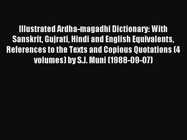 [PDF] Illustrated Ardha-magadhi Dictionary: With Sanskrit Gujrati Hindi and English Equivalents
