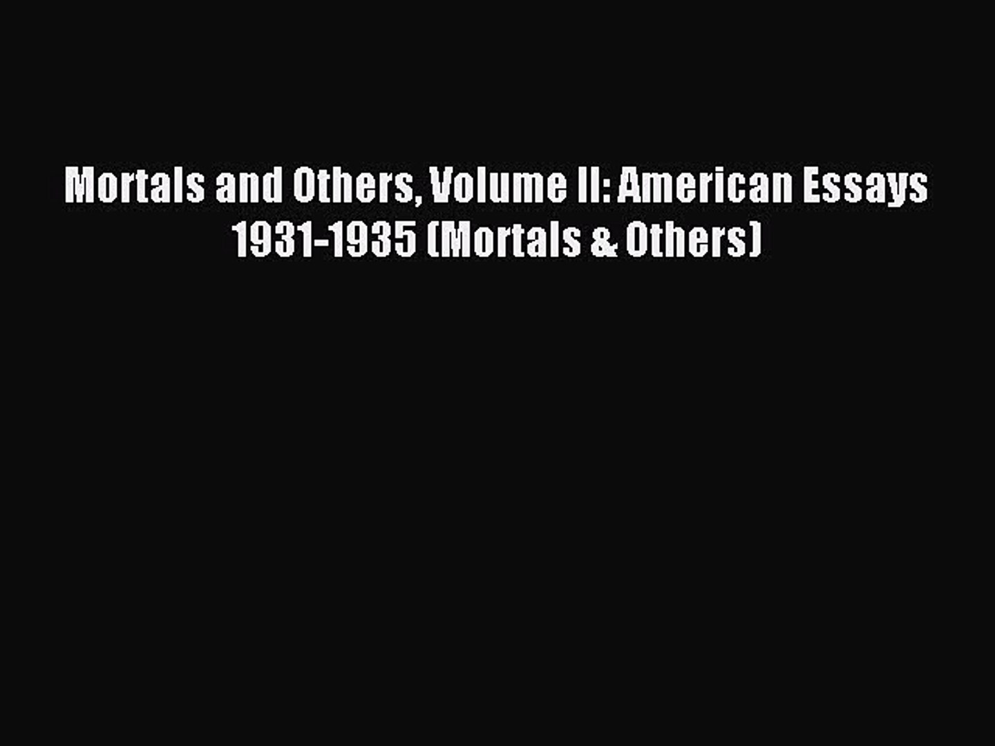 [PDF] Mortals and Others Volume II: American Essays 1931-1935 (Mortals & Others) Popular Online