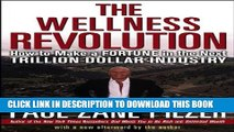 [PDF] The Wellness Revolution: How to Make a Fortune in the Next Trillion Dollar Industry Full