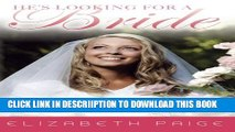 [PDF] He s Looking for a Bride: Preparing the Bride of Christ for Holy Intimacy with Jesus Popular