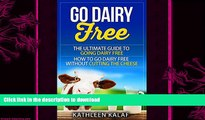 READ BOOK  Go Dairy Free: The Ultimate Guide To Going Dairy Free-How To Go Dairy Free Without