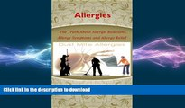 READ BOOK  Allergies --The Truth About Allergic Reactions, Allergy Symptoms and Allergy Relief