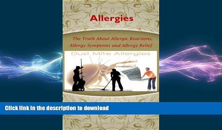 READ BOOK  Allergies –The Truth About Allergic Reactions, Allergy Symptoms and Allergy Relief