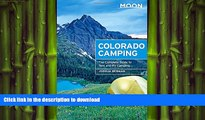 FAVORIT BOOK Moon Colorado Camping: The Complete Guide to Tent and RV Camping (Moon Outdoors) READ
