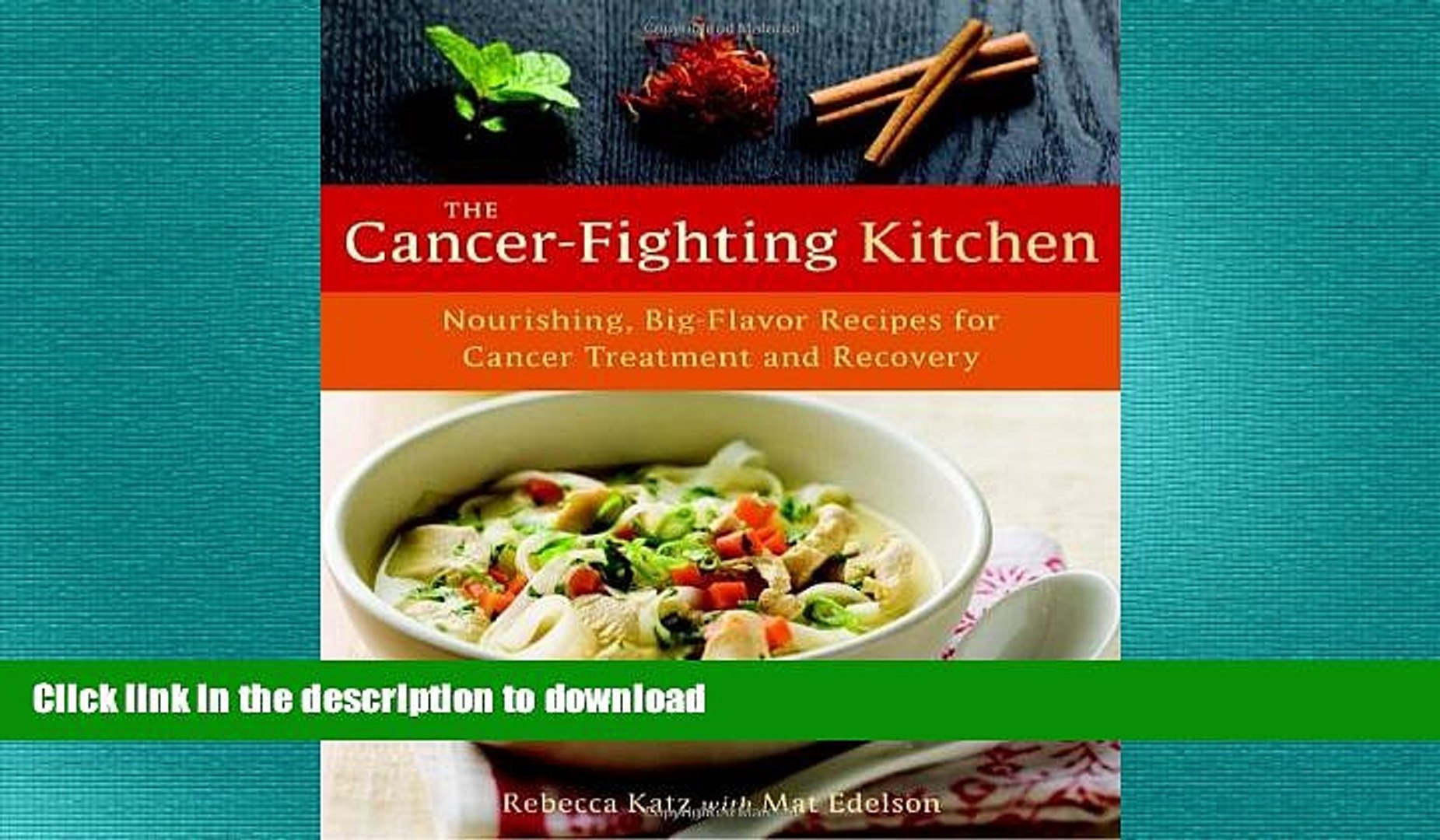 READ BOOK The Cancer-Fighting Kitchen: Nourishing, Big-Flavor Recipes for  Cancer Treatment and
