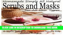 [PDF] Scrubs and Masks: Make Healthy, Quick and Easy Recipes for Face and Body Exfoliating Scrubs