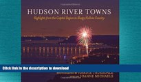 PDF ONLINE Hudson River Towns: Highlights from the Capital Region to Sleepy Hollow Country