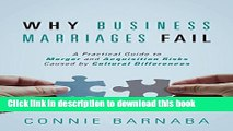 Read Why Business Marriages Fail: A Practical Guide to Merger and Acquisition Risks Caused by