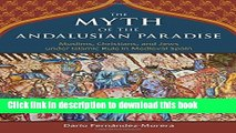 Download The Myth of the Andalusian Paradise: Muslims, Christians, and Jews under Islamic Rule in