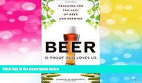 READ FREE FULL  Beer Is Proof God Loves Us: Reaching for the Soul of Beer and Brewing (FT Press