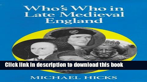 Download Who s Who in the Late Medieval England: 1272 – 1485 (Whos Who in British History Series)