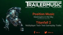 Titanfall 2 - Multiplayer Tech Test Gameplay Trailer Music (Position Music - Destroyers in the Sky)
