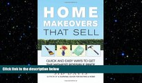 READ book  Home Makeovers That Sell: Quick and Easy Ways to Get the Highest Possible Price  FREE