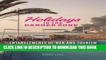 [PDF] Holidays in the Danger Zone: Entanglements of War and Tourism (Critical War Studies) Full