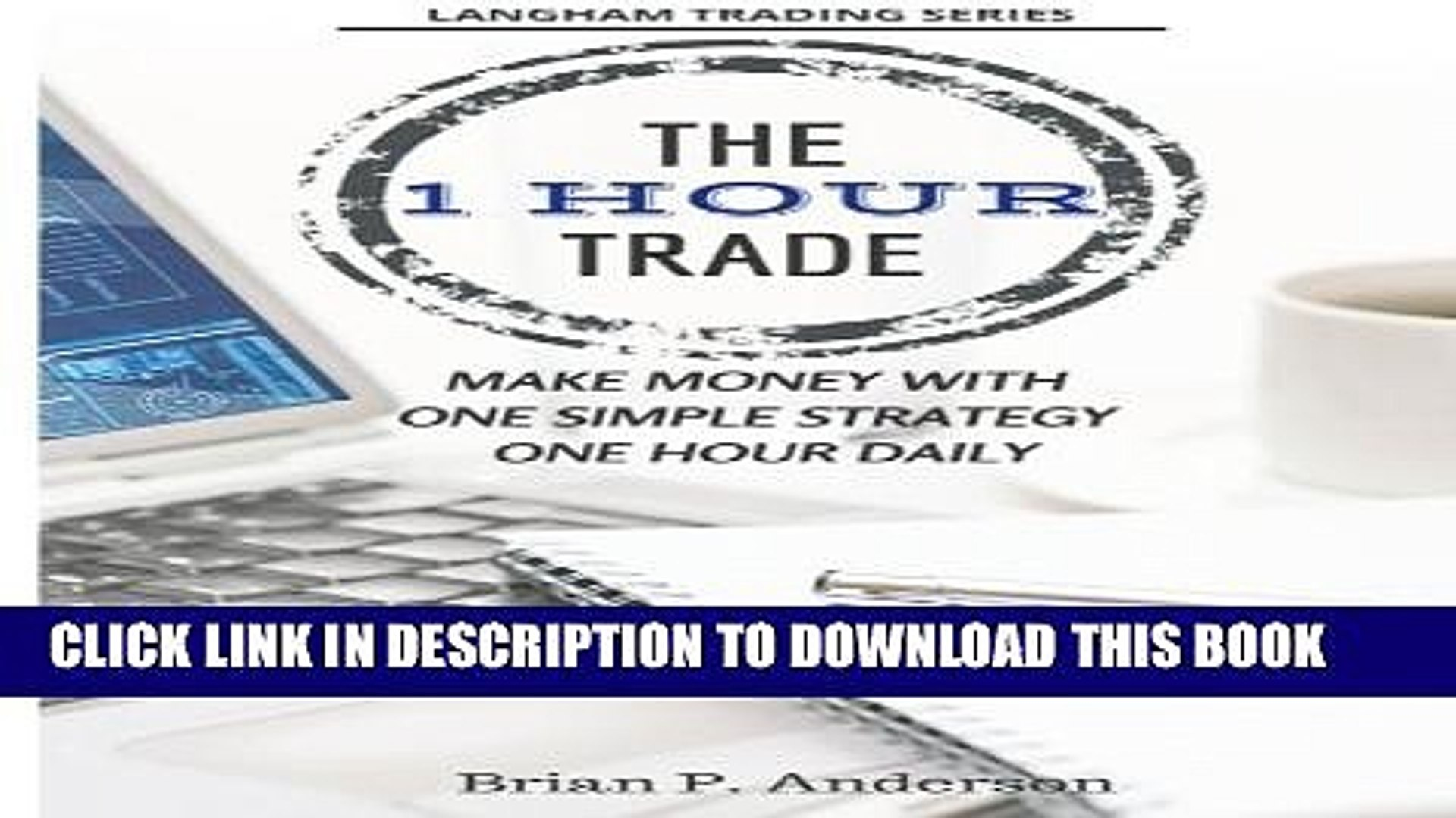 [PDF] The 1 Hour Trade: Make Money With One Simple Strategy, One Hour Daily  (Langham Trading)