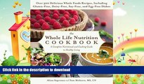 READ BOOK  The Whole Life Nutrition Cookbook: Over 300 Delicious Whole Foods Recipes, Including