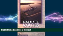READ THE NEW BOOK Paddle Routes of Western Washington: 50 Flatwater Trips for Canoe and Kayak READ