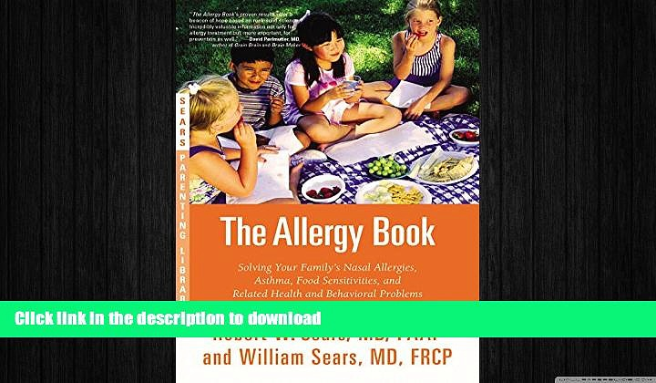 READ BOOK  The Allergy Book: Solving Your Family s Nasal Allergies, Asthma, Food Sensitivities,
