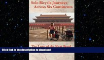 READ ONLINE Solo Bicycle Journeys Across Six Continents: The Lure of the Next Bend READ NOW PDF