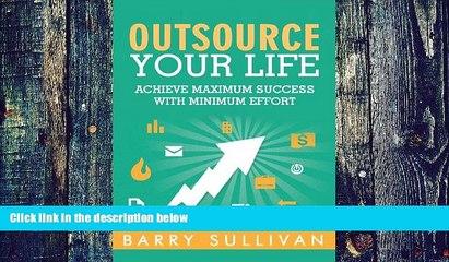 Big Deals  Outsource Your Life: Achieve Maximum Success with Minimum Effort  Free Full Read Best