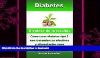 READ BOOK  Diabetes - Olvídese de la insulina - Como curar diabetes tipo 2 con tratamientos