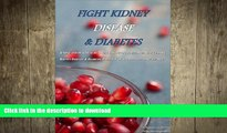 GET PDF  Fight Kidney Disease   Diabetes: How to Take Your Diet to the Next Level FULL ONLINE