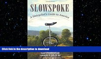 FAVORIT BOOK Slowspoke: A Unicyclist s Guide to America READ EBOOK