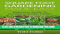[PDF] Square Foot Gardening Made Easy: Beginners Guide To Growing a Healthy Garden (Step by Step)