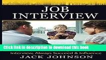 Read Job Interview: Job Interview Success, Get A Job, Interview, Always Succeed   Influence (Job
