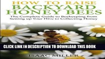 [PDF] How to Raise Backyard Honey Bees: The Complete Guide to Beekeeping from Setting up Your Hive